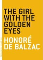The Girl with the Golden Eyes ebook by Honore de Balzac, Charlotte Mandell