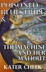 Poisoned Bluestripe & The Machine and Her Mahout ebook by Kater Cheek