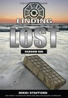 Finding Lost - Season Six ebook by Nikki Stafford