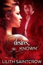 Desires, Known ebook by Lilith Saintcrow