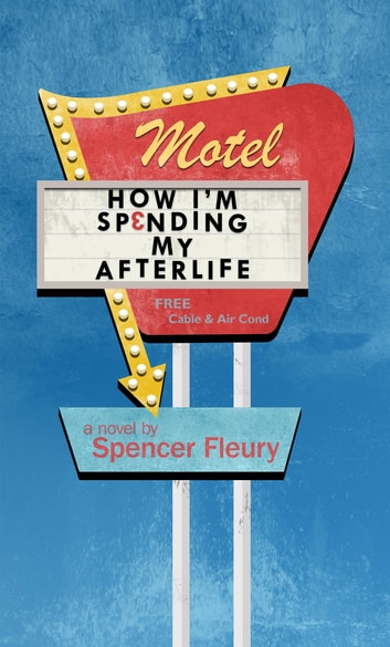 How I'm Spending My Afterlife ebook by Spencer Fleury