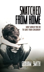 Snatched from Home - What Would You Do To Save Your Children? - DI Harry Evans, #1 ebook by Graham Smith
