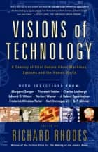 Visions Of Technology - A Century Of Vital Debate About Machines Systems A ebook by Richard Rhodes