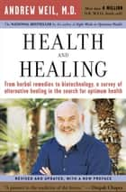 Health and Healing - The Philosophy of Integrative Medicine and Optimum Health ebook by Andrew T. Weil MD