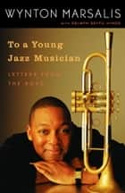 To a Young Jazz Musician ebook by Wynton Marsalis,Selwyn Seyfu Hinds