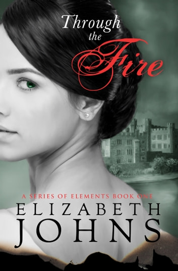 Through the Fire - Traditional Regency Romance ebook by Elizabeth Johns