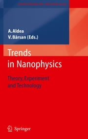 Trends in Nanophysics - Theory, Experiment and Technology ebook by Alexandru Aldea,Victor Bârsan