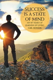 Success Is a State of Mind - My 87 Years of Learning by Living ebook by Carl Monson