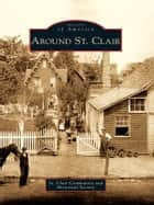 Around St. Clair ebook by St. Clair Community and Historical Society