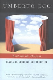 Kant and the Platypus - Essays on Language and Cognition ebook by Umberto Eco