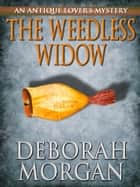 The Weedless Widow ebook by Deborah Morgan