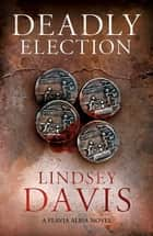 Deadly Election ebook by Flavia Albia 3 (Falco: The New Generation)