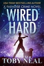 Wired Hard - Paradise Crime Thrillers, #3 ebook by Toby Neal