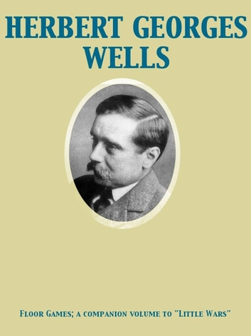 "Floor Games; a companion volume to ""Little Wars"" ebook by Herbert George Wells"