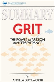 Summary of Grit: The Power of Passion and Perseverance by Angela Duckworth ebook by Readtrepreneur Publishing