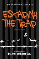 The KnuckleHead's Guide to Escaping The Trap - Abridge Trilogy ebook by Dr. Amir Whitaker Esq.
