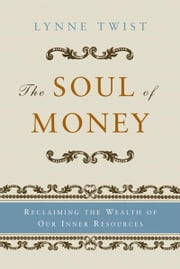 The Soul of Money: Transforming Your Relationship with Money and Life ebook by Lynne Twist, Teresa Barker