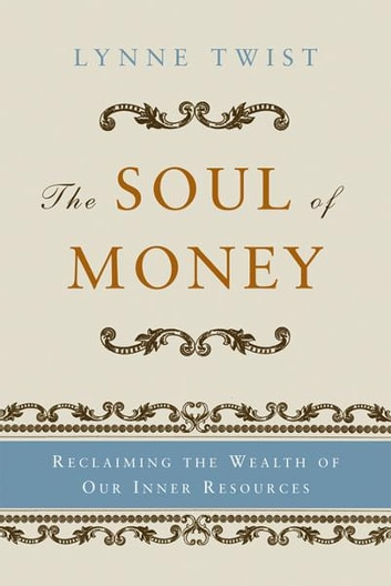 The Soul of Money: Transforming Your Relationship with Money and Life ebook by Lynne Twist