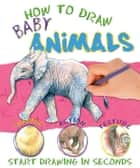 How to Draw Baby Animals ebook by Miles Kelly
