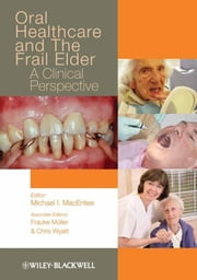 Oral Healthcare and the Frail Elder - A Clinical Perspective ebook by Michael I. MacEntee,Chris Wyatt,Frauke Müller