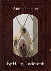 Animal shelter ebook by Henry Lockworth,Lucy Mcgreggor,John Hawk