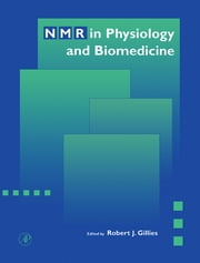 NMR In Physiology and Biomedicine ebook by Robert J. Gillies