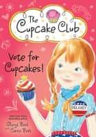 Vote for Cupcakes! eBook by Sheryl Berk, Carrie Berk