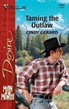 Taming the Outlaw ebook by Cindy Gerard