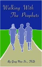 Walking With The Prophets ebook by Bishop Greg Nies Sr., Th.D.