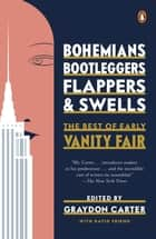 Bohemians, Bootleggers, Flappers, and Swells - The Best of Early Vanity Fair ebook by Graydon Carter, David Friend