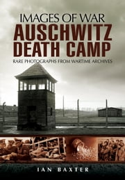 Auschwitz Death Camp ebook by Baxter, Ian