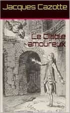 Le Diable amoureux ebook by Jacques Cazotte