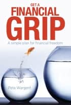 Get a Financial Grip ebook by Pete Wargent