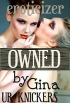 Owned by Gina ebook by U. R. Knickers