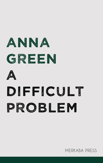 A Difficult Problem ebook by Anna Green