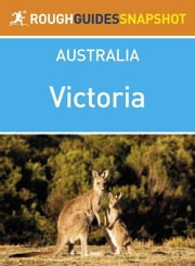 Victoria Rough Guides Snapshot Australia (includes the Great Ocean Road, the Grampians, the Murray River, Wilsons Promontory National Park and the Victorian Alps) ebook by Rough Guides