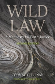 Wild Law - A Manifesto for Earth Justice, 2nd Edition ebook by Cormac Cullinan,Thomas Berry