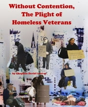 Without Contention – the Plight of Homeless Veterans ebook by David Lefavor