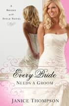 Every Bride Needs a Groom (Brides with Style Book #1) ebook by Janice Thompson