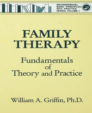 Family Therapy - Fundamentals Of Theory And Practice ebook by William A. Griffin