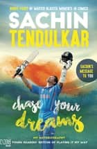 Chase Your Dreams - My Autobiography ebook by Sachin Tendulkar