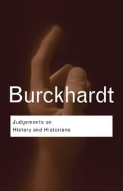 Judgements on History and Historians ebook by Jacob Burckhardt