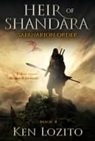 Heir of Shandara - Book Four of the Safanarion Order Series (Epic Fantasy Adventure) ebook by Ken Lozito