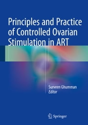 Principles and Practice of Controlled Ovarian Stimulation in ART ebook by Surveen Ghumman