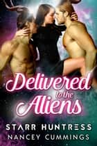 Delivered to the Aliens ebook by Starr Huntress, Nancey Cummings