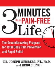3 Minutes to a Pain-Free Life - The Groundbreaking Program for Total Body Pain Prevention and Rapid Relief ebook by Joseph Weisberg,Heidi Shink