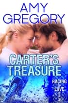 Carter's Treasure - Racing to Love, #1 ebook by Amy Gregory