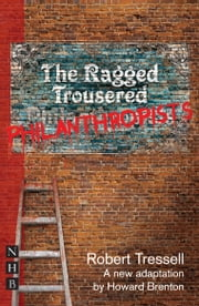 The Ragged Trousered Philanthropists (NHB Modern Plays) ebook by Robert Tressell,Howard Brenton