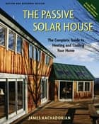 The Passive Solar House ebook by James Kachadorian