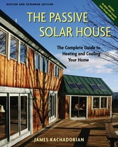 The Passive Solar House - Using Solar Design to Cool and Heat Your Home, 2nd Edition ebook by James Kachadorian